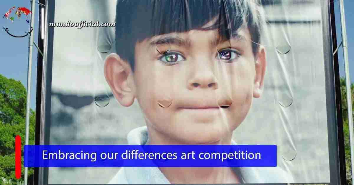 مسابقة Embracing Our Differences للفنون وجوائز مالية 3000 دولار