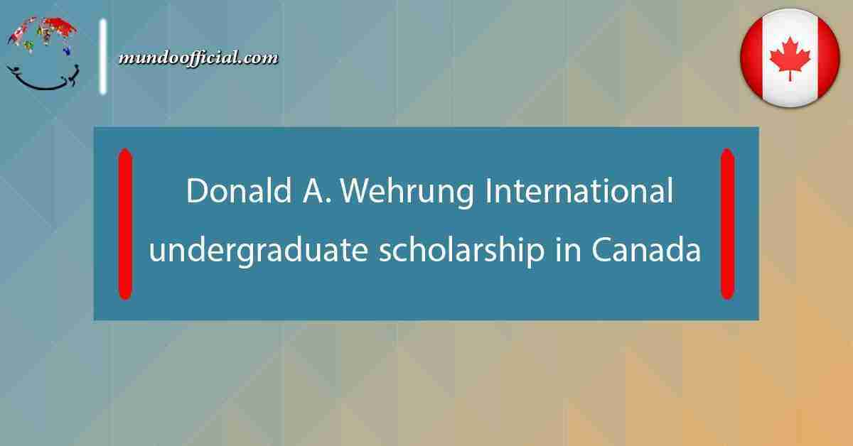 Donald A. Wehrung International undergraduate scholarship 2021 in Canada