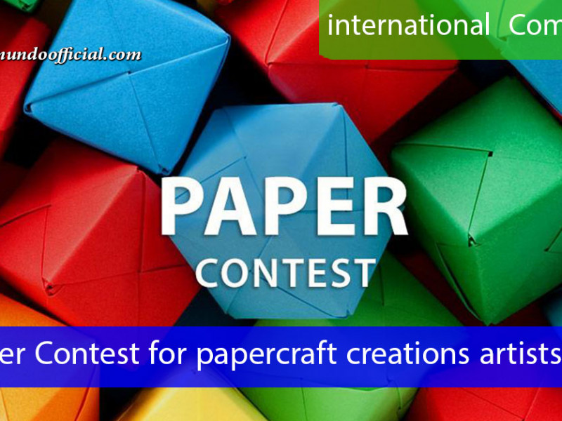 Paper Contest for papercraft creations artists