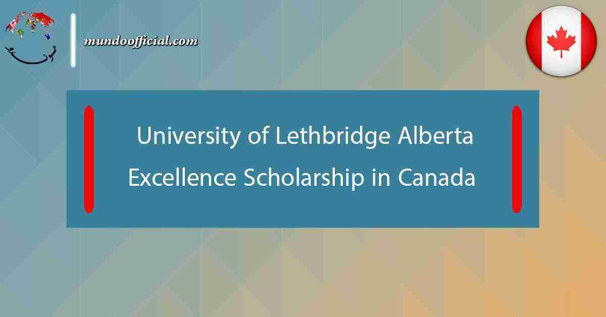 University of Lethbridge Alberta Excellence Scholarship 2021 in Canada