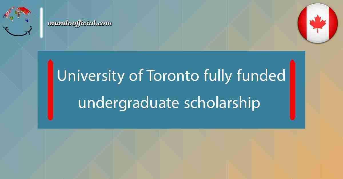 University of Toronto undergraduate scholarship fully funded
