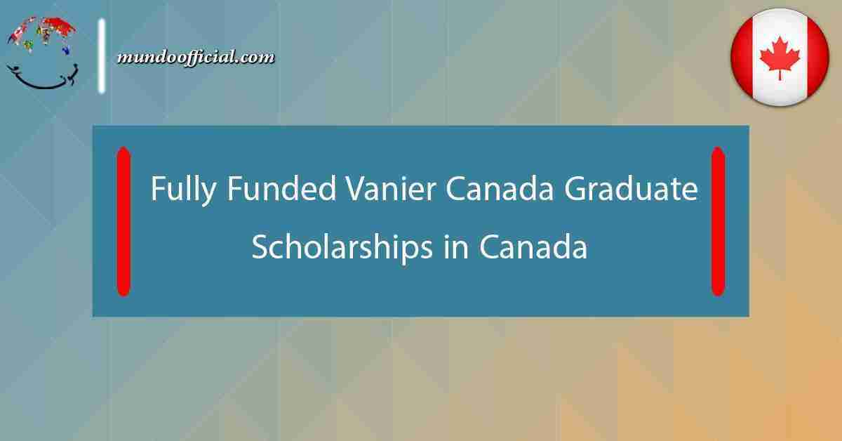 fully funded Vanier Canada Graduate Scholarships 2021 in Canada