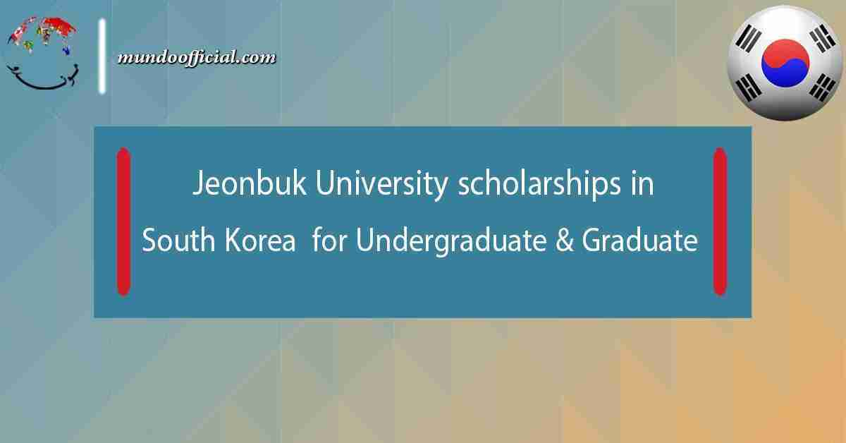 Jeonbuk University scholarships in South Korea 2021 for Undergraduate & Graduate