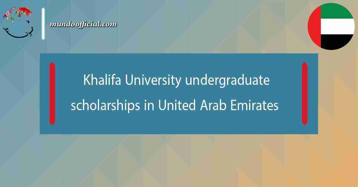 Khalifa University undergraduate scholarships 2021 in United Arab Emirates