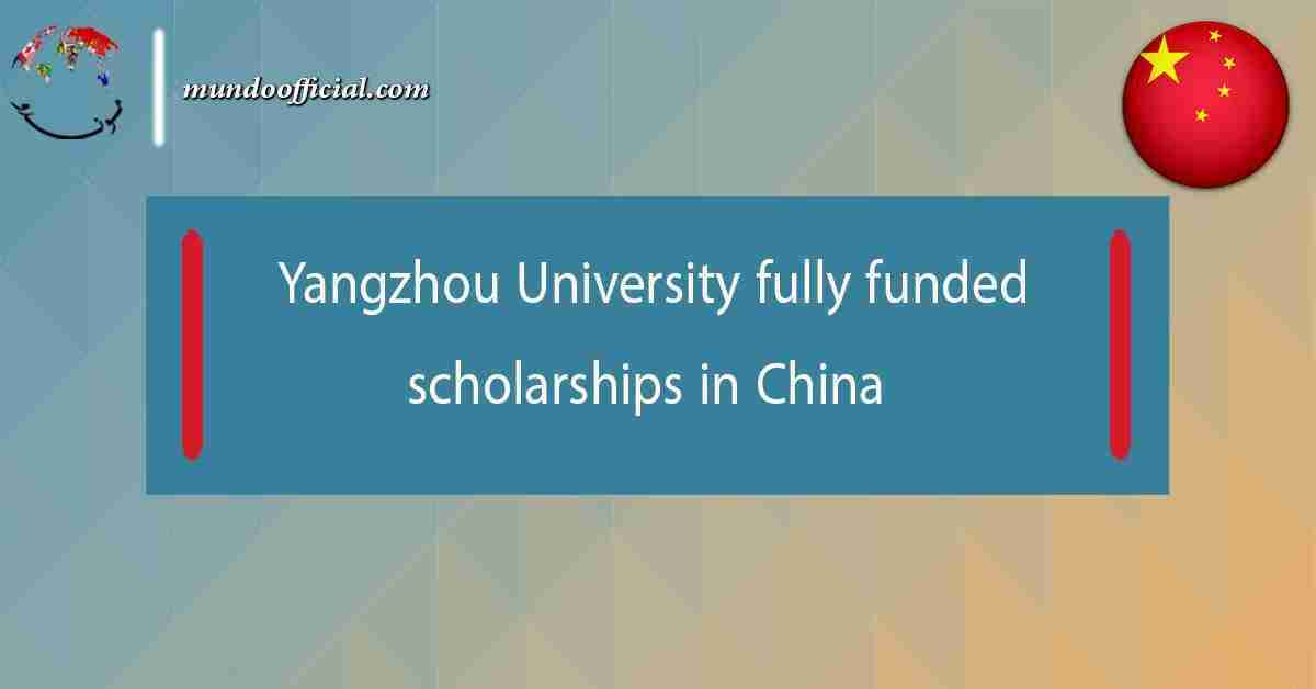 Yangzhou University fully funded scholarships 2021 in China